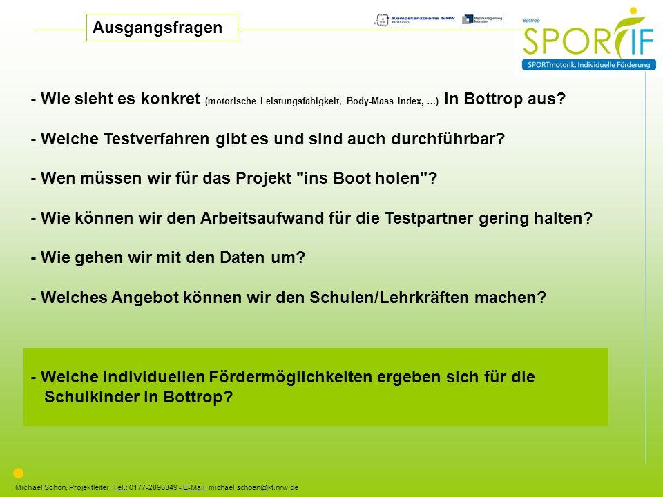 Michael Schön, Projektleiter Tel.: 0177-2895349 - E-Mail: michael.schoen@kt.nrw.de Ausgangsfragen - Wie sieht es konkret (motorische Leistungsfähigkei