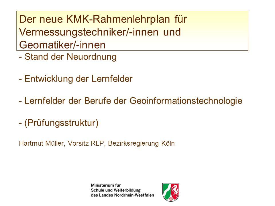 - Stand der Neuordnung - Entwicklung der Lernfelder - Lernfelder der Berufe der Geoinformationstechnologie - (Prüfungsstruktur) Hartmut Müller, Vorsit