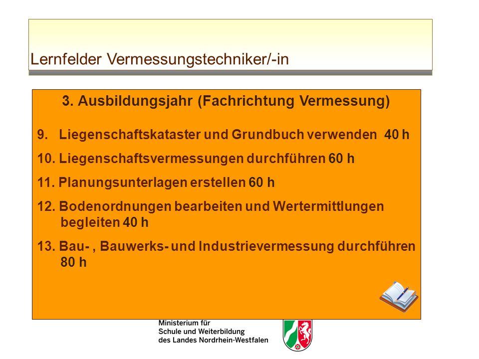 Lernfelder Vermessungstechniker/-in 3. Ausbildungsjahr (Fachrichtung Vermessung) 9. Liegenschaftskataster und Grundbuch verwenden 40 h 10. Liegenschaf