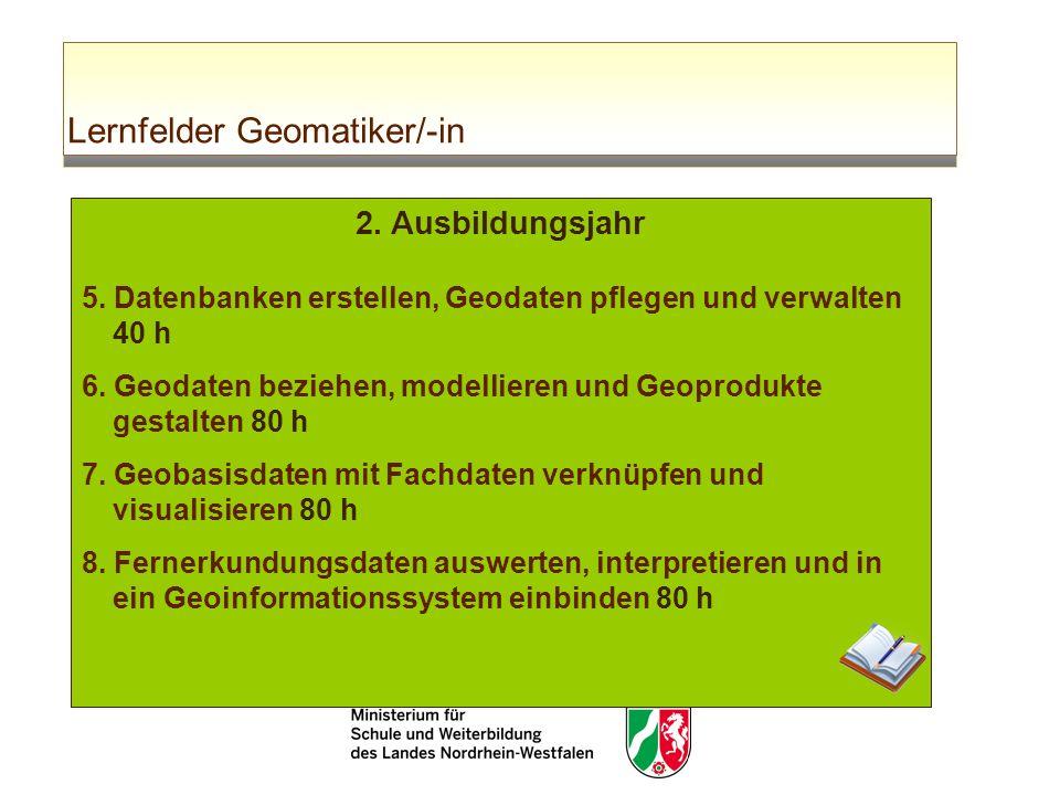 Lernfelder Geomatiker/-in 2. Ausbildungsjahr 5. Datenbanken erstellen, Geodaten pflegen und verwalten 40 h 6. Geodaten beziehen, modellieren und Geopr