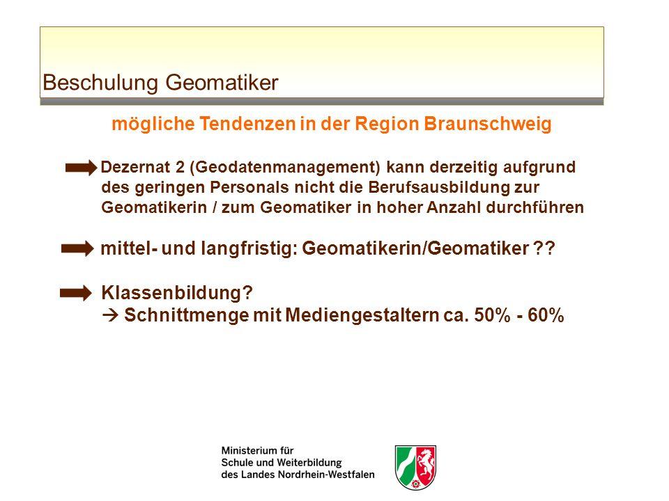 Beschulung Geomatiker mögliche Tendenzen in der Region Braunschweig Dezernat 2 (Geodatenmanagement) kann derzeitig aufgrund des geringen Personals nic