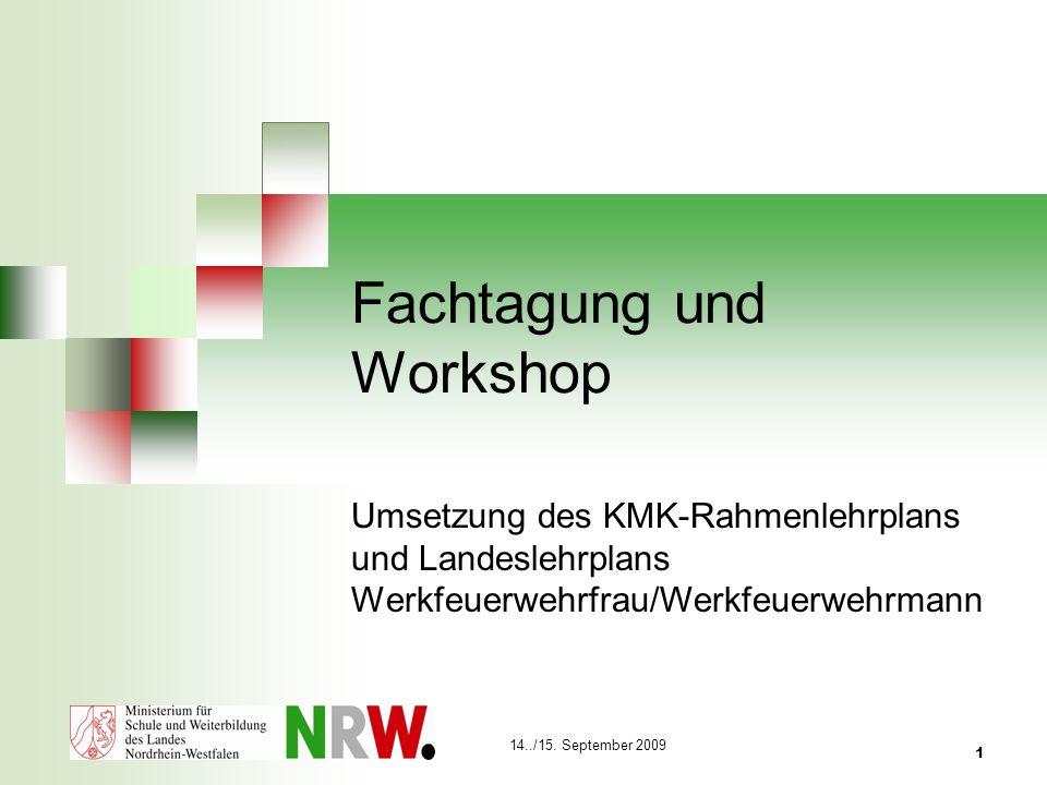 14../15. September 2009 1 Fachtagung und Workshop Umsetzung des KMK-Rahmenlehrplans und Landeslehrplans Werkfeuerwehrfrau/Werkfeuerwehrmann