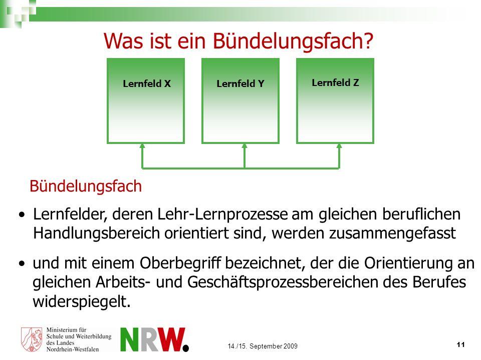 11 14./15. September 2009 Lernfelder, deren Lehr-Lernprozesse am gleichen beruflichen Handlungsbereich orientiert sind, werden zusammengefasst Bündelu