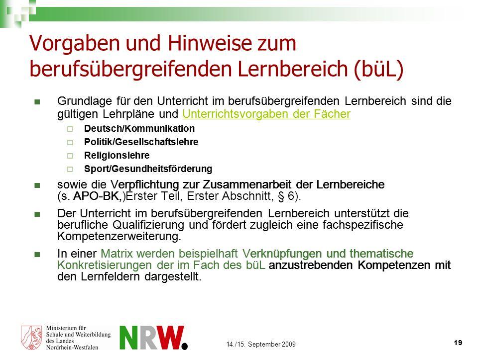 19 14./15. September 2009 Vorgaben und Hinweise zum berufsübergreifenden Lernbereich (büL) Grundlage für den Unterricht im berufsübergreifenden Lernbe