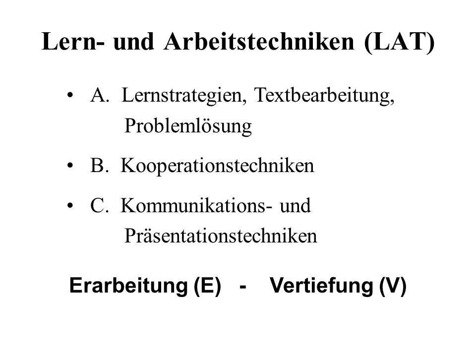 Lern- und Arbeitstechniken (LAT) A. Lernstrategien, Textbearbeitung, Problemlösung B. Kooperationstechniken C. Kommunikations- und Präsentationstechni