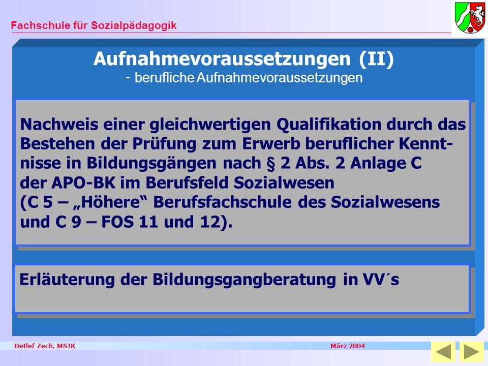Detlef Zech, MSJK März 2004 Fachschule für Sozialpädagogik Aufnahmevoraussetzungen (II) - berufliche Aufnahmevoraussetzungen Nachweis einer gleichwert