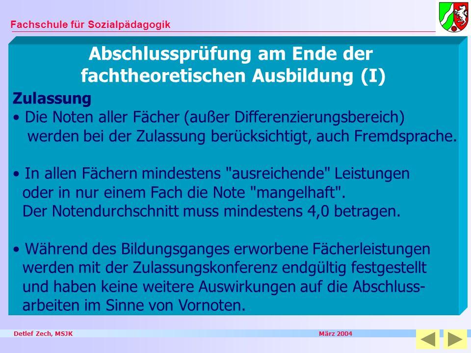 Detlef Zech, MSJK März 2004 Fachschule für Sozialpädagogik Abschlussprüfung am Ende der fachtheoretischen Ausbildung (I) Zulassung Die Noten aller Fäc