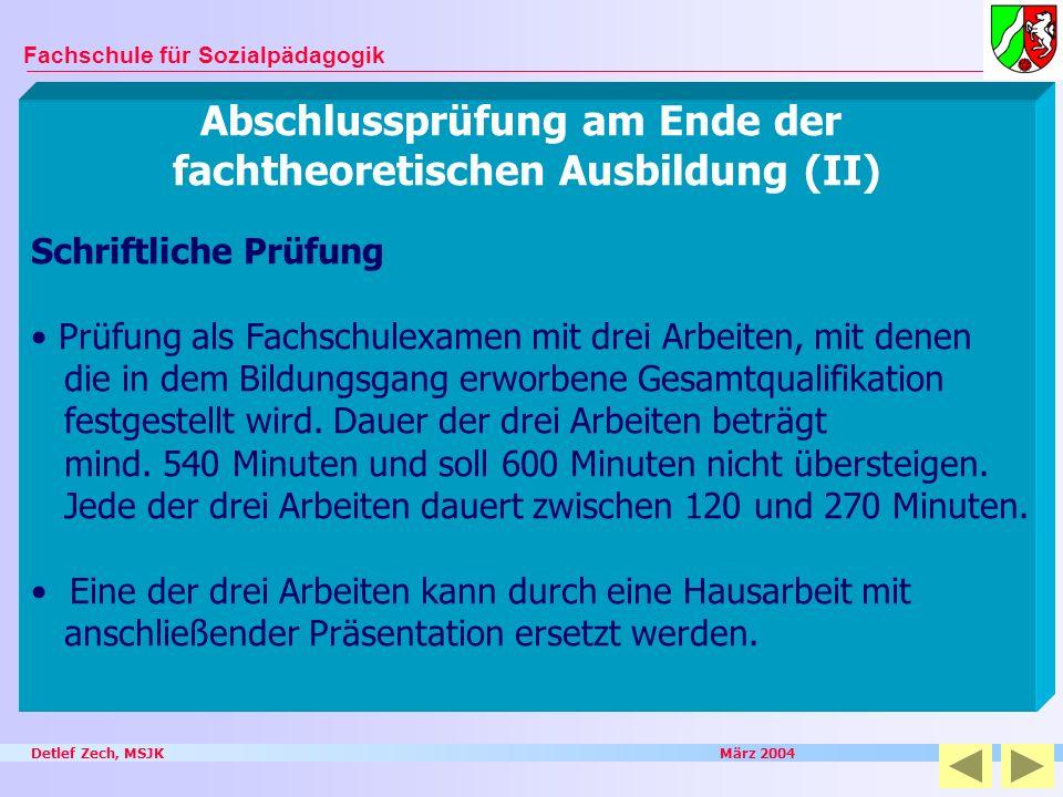 Detlef Zech, MSJK März 2004 Fachschule für Sozialpädagogik Abschlussprüfung am Ende der fachtheoretischen Ausbildung (II) Schriftliche Prüfung Prüfung