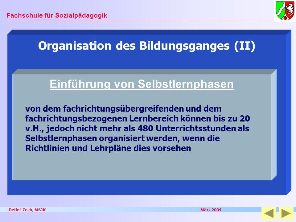 Detlef Zech, MSJK März 2004 Fachschule für Sozialpädagogik Organisation des Bildungsganges (II) Einführung von Selbstlernphasen von dem fachrichtungsü
