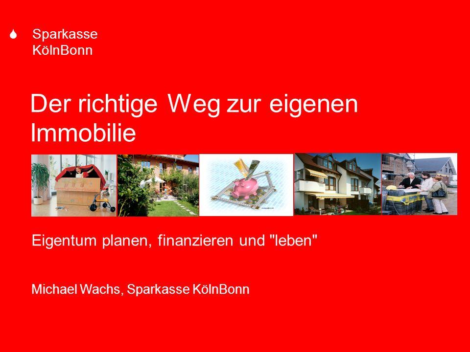 S Sparkasse KölnBonn Der richtige Weg zur eigenen Immobilie Eigentum planen, finanzieren und leben Michael Wachs, Sparkasse KölnBonn