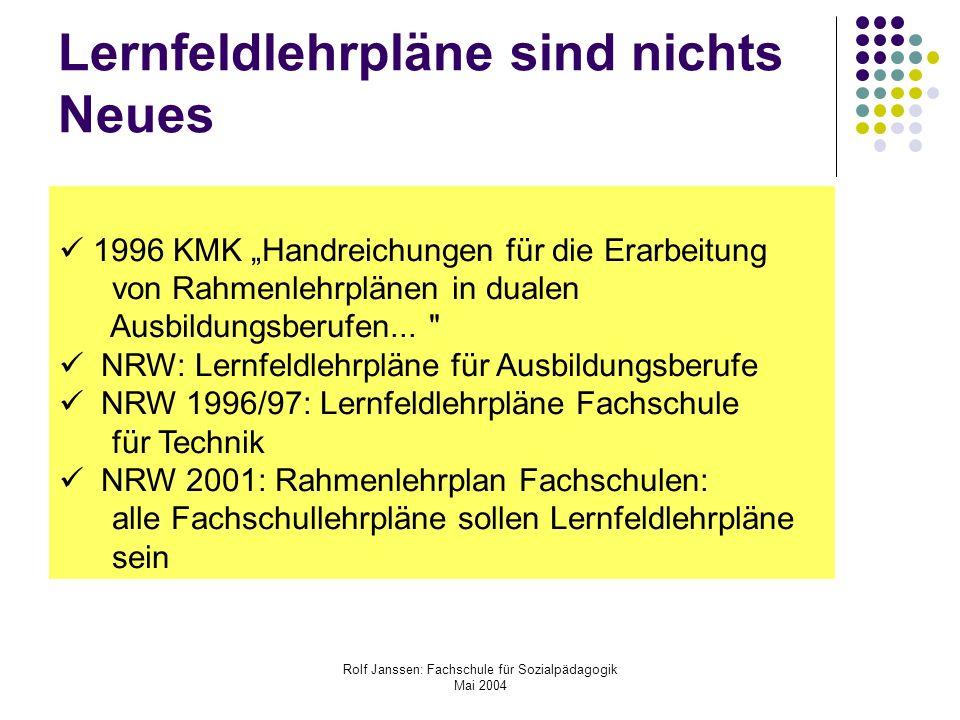 Rolf Janssen: Fachschule für Sozialpädagogik Mai 2004 Lernfeldlehrpläne sind nichts Neues 1996 KMK Handreichungen für die Erarbeitung von Rahmenlehrplänen in dualen Ausbildungsberufen...