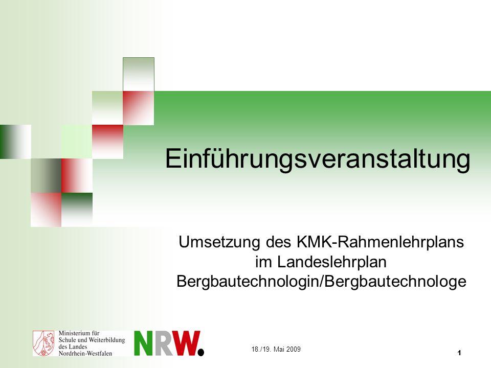 18./19. Mai 2009 1 Einführungsveranstaltung Umsetzung des KMK-Rahmenlehrplans im Landeslehrplan Bergbautechnologin/Bergbautechnologe