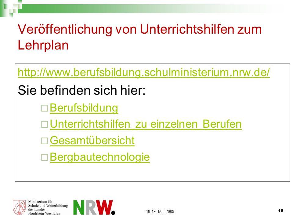 18 18.19. Mai 2009 Veröffentlichung von Unterrichtshilfen zum Lehrplan http://www.berufsbildung.schulministerium.nrw.de/ Sie befinden sich hier: Beruf