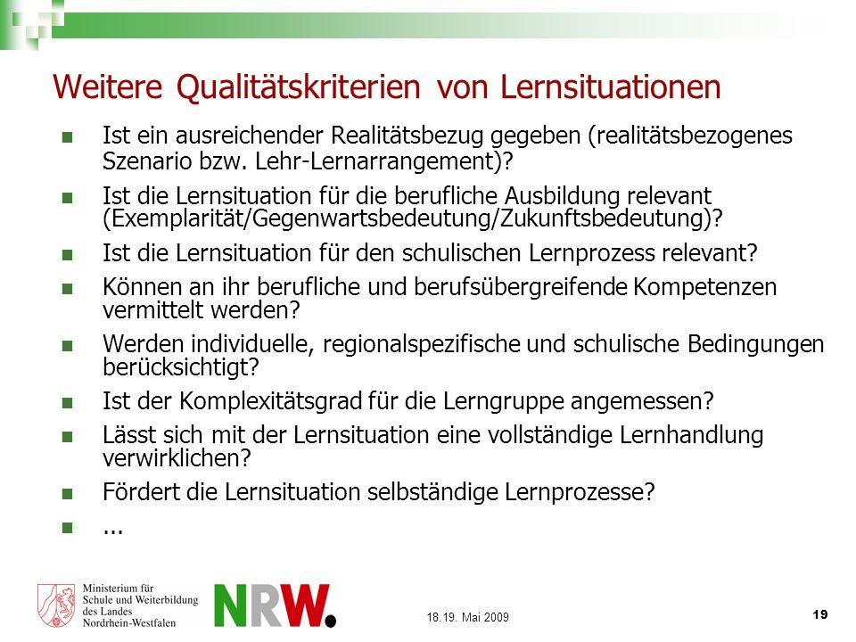 19 18.19. Mai 2009 Weitere Qualitätskriterien von Lernsituationen Ist ein ausreichender Realitätsbezug gegeben (realitätsbezogenes Szenario bzw. Lehr-