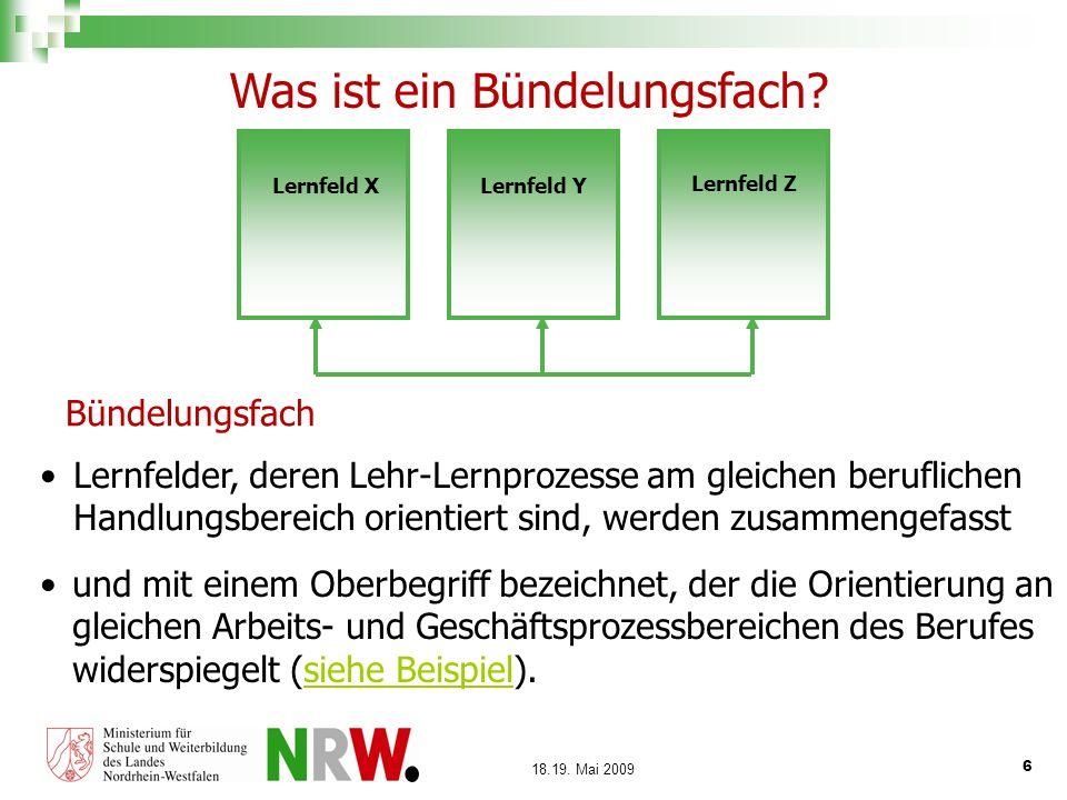 6 18.19. Mai 2009 Lernfelder, deren Lehr-Lernprozesse am gleichen beruflichen Handlungsbereich orientiert sind, werden zusammengefasst Bündelungsfach