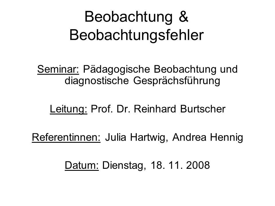 Beobachtung & Beobachtungsfehler Seminar: Pädagogische Beobachtung und diagnostische Gesprächsführung Leitung: Prof. Dr. Reinhard Burtscher Referentin