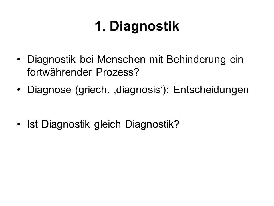 1. Diagnostik Diagnostik bei Menschen mit Behinderung ein fortwährender Prozess? Diagnose (griech. diagnosis): Entscheidungen Ist Diagnostik gleich Di