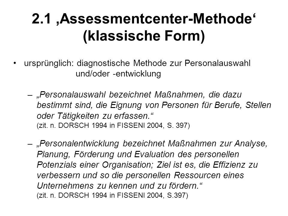 2.1 Assessmentcenter-Methode (klassische Form) ursprünglich: diagnostische Methode zur Personalauswahl und/oder -entwicklung –Personalauswahl bezeichn