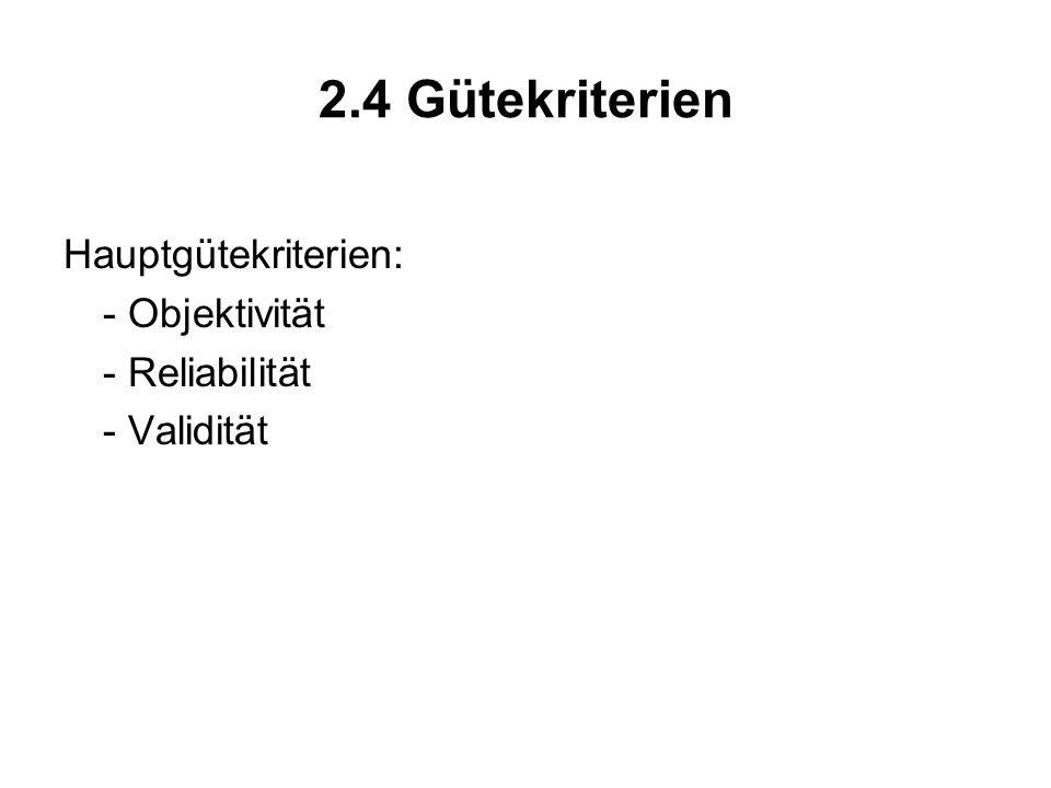2.4 Gütekriterien Hauptgütekriterien: - Objektivität - Reliabilität - Validität