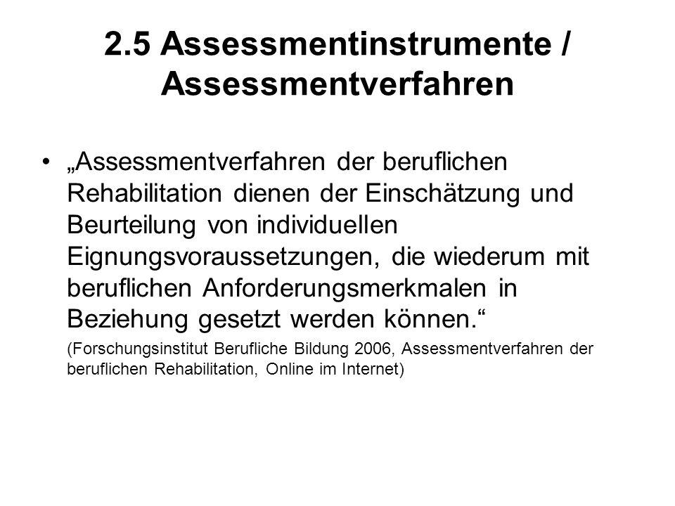 2.5 Assessmentinstrumente / Assessmentverfahren Assessmentverfahren der beruflichen Rehabilitation dienen der Einschätzung und Beurteilung von individ