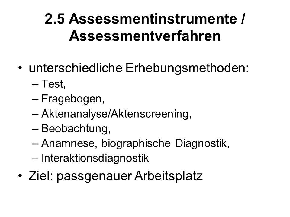2.5 Assessmentinstrumente / Assessmentverfahren unterschiedliche Erhebungsmethoden: –Test, –Fragebogen, –Aktenanalyse/Aktenscreening, –Beobachtung, –A
