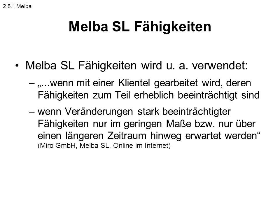 Melba SL Fähigkeiten Melba SL Fähigkeiten wird u. a. verwendet: –...wenn mit einer Klientel gearbeitet wird, deren Fähigkeiten zum Teil erheblich beei