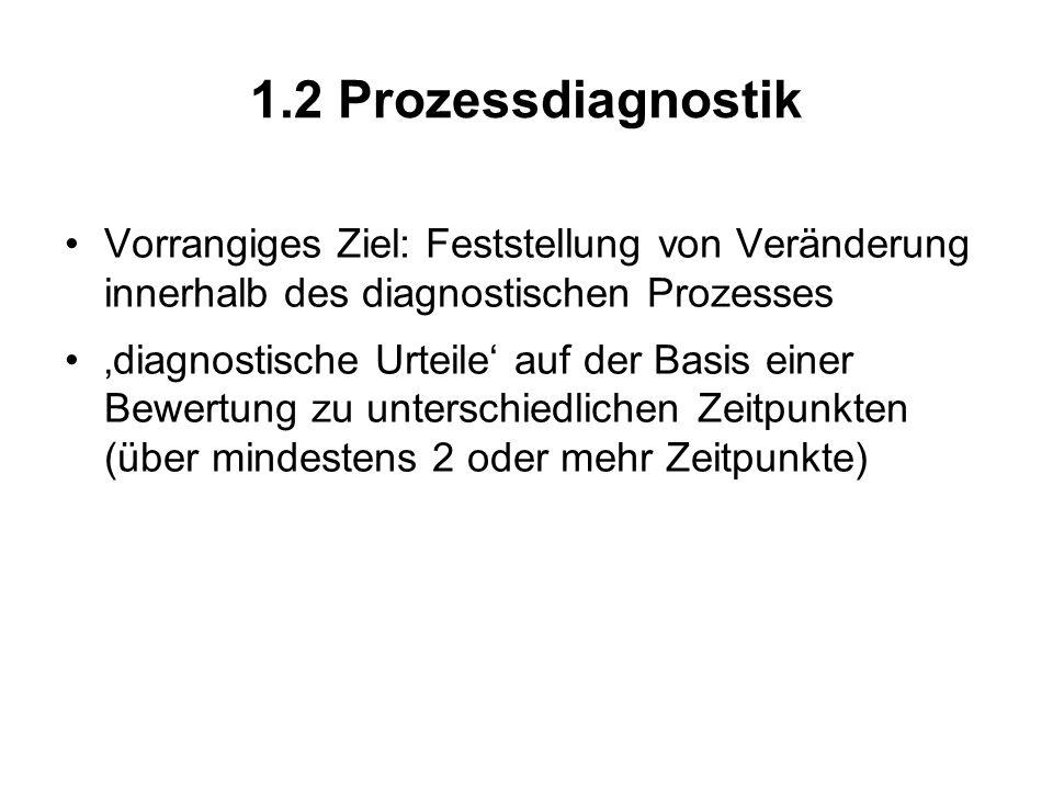 1.2 Prozessdiagnostik Vorrangiges Ziel: Feststellung von Veränderung innerhalb des diagnostischen Prozesses diagnostische Urteile auf der Basis einer