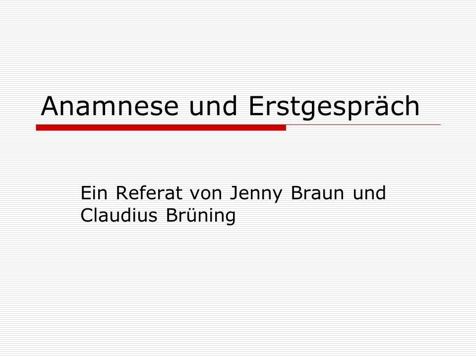 Anamnese und Erstgespräch Ein Referat von Jenny Braun und Claudius Brüning