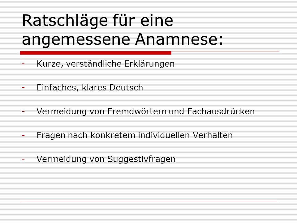 Ratschläge für eine angemessene Anamnese: -Kurze, verständliche Erklärungen -Einfaches, klares Deutsch -Vermeidung von Fremdwörtern und Fachausdrücken