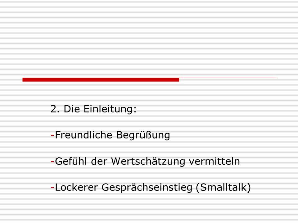 2. Die Einleitung: -Freundliche Begrüßung -Gefühl der Wertschätzung vermitteln -Lockerer Gesprächseinstieg (Smalltalk)