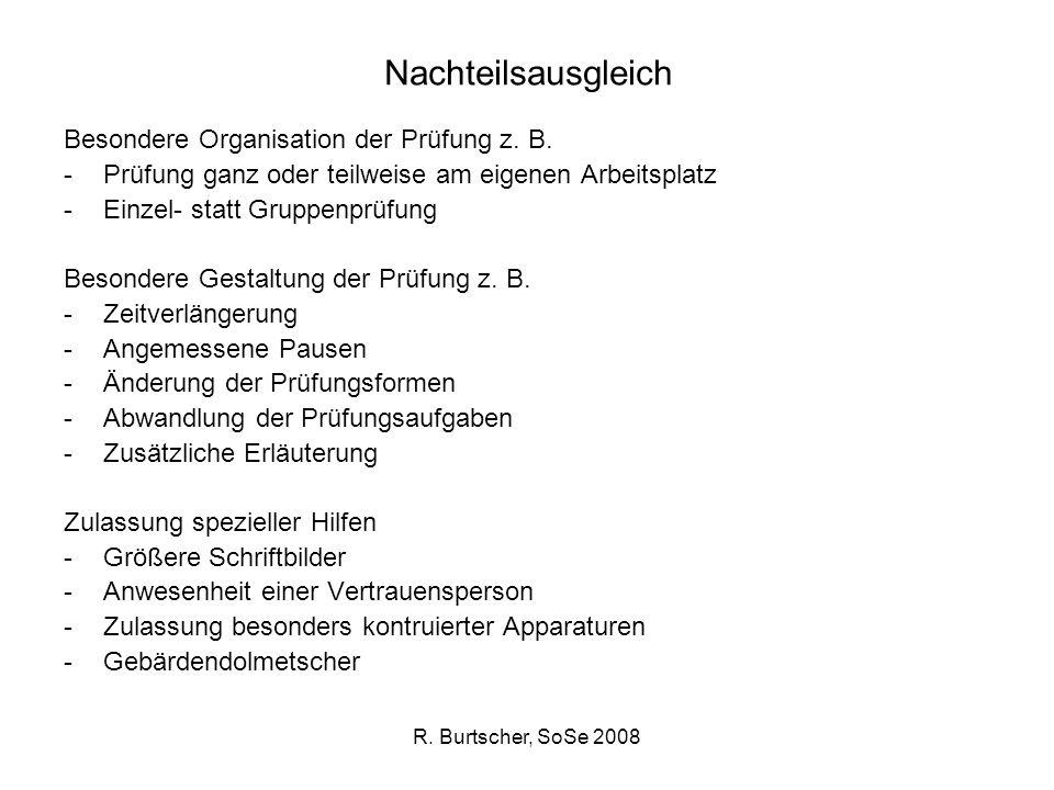 R. Burtscher, SoSe 2008 Nachteilsausgleich Besondere Organisation der Prüfung z. B. -Prüfung ganz oder teilweise am eigenen Arbeitsplatz -Einzel- stat