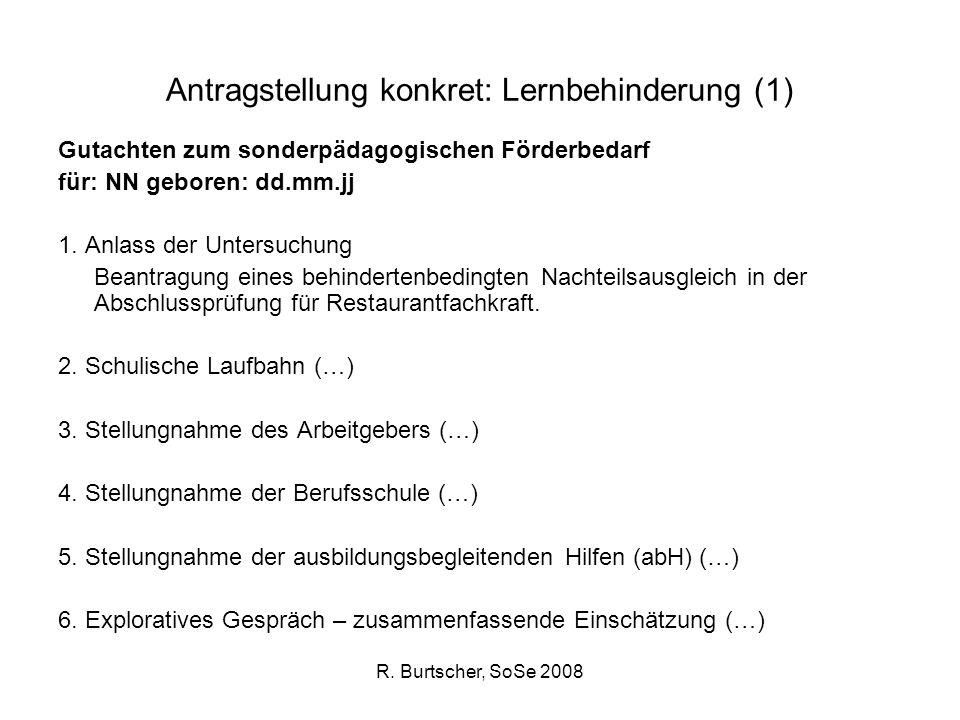 R. Burtscher, SoSe 2008 Antragstellung konkret: Lernbehinderung (1) Gutachten zum sonderpädagogischen Förderbedarf für: NN geboren: dd.mm.jj 1. Anlass
