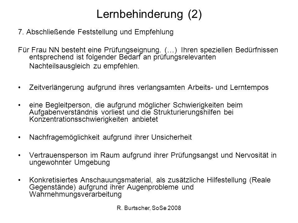 R. Burtscher, SoSe 2008 Lernbehinderung (2) 7. Abschließende Feststellung und Empfehlung Für Frau NN besteht eine Prüfungseignung. (…) Ihren spezielle