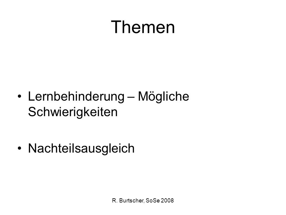 R.Burtscher, SoSe 2008 Thema Lernbehinderung [Film: FIZ Brandenburg] Mögliche Schwierigkeiten 1.