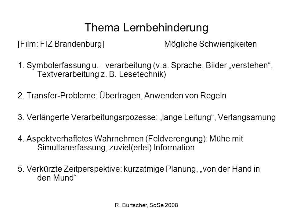 R. Burtscher, SoSe 2008 Thema Lernbehinderung [Film: FIZ Brandenburg] Mögliche Schwierigkeiten 1. Symbolerfassung u. –verarbeitung (v.a. Sprache, Bild