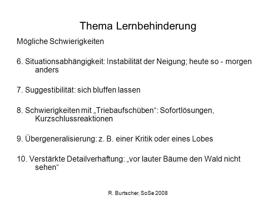 R. Burtscher, SoSe 2008 Thema Lernbehinderung Mögliche Schwierigkeiten 6. Situationsabhängigkeit: Instabilität der Neigung; heute so - morgen anders 7
