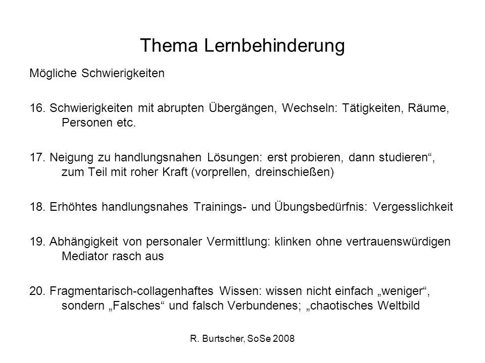 R. Burtscher, SoSe 2008 Thema Lernbehinderung Mögliche Schwierigkeiten 16. Schwierigkeiten mit abrupten Übergängen, Wechseln: Tätigkeiten, Räume, Pers