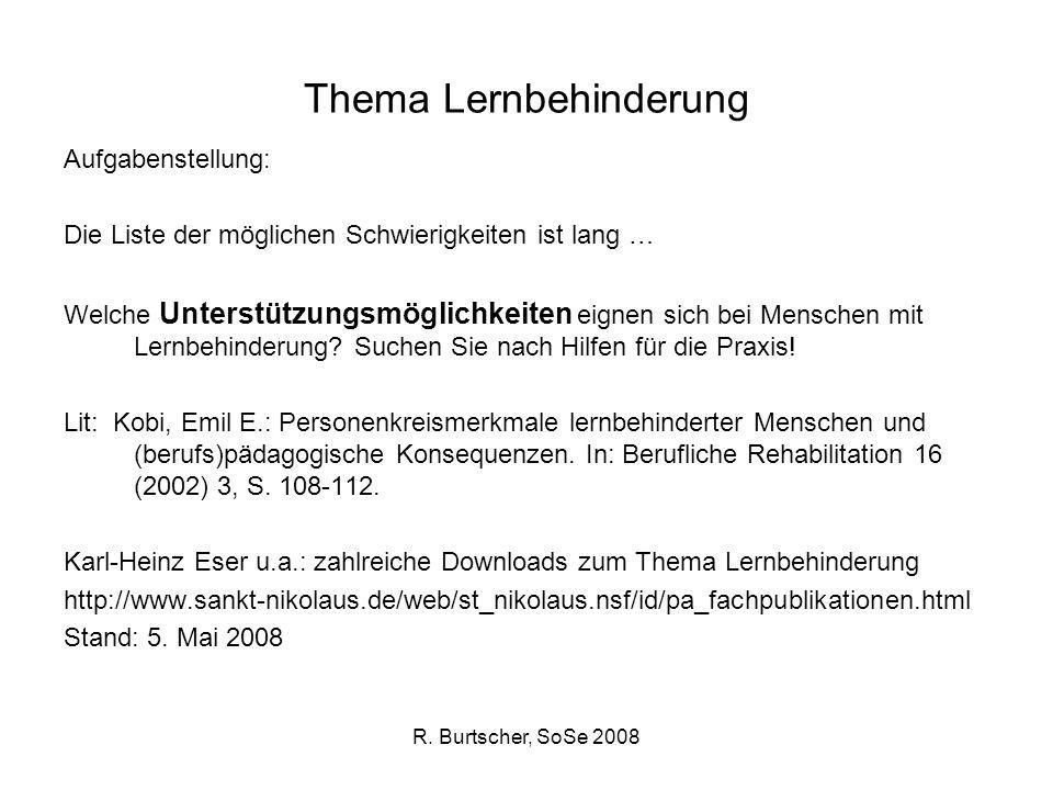 R. Burtscher, SoSe 2008 Thema Lernbehinderung Aufgabenstellung: Die Liste der möglichen Schwierigkeiten ist lang … Welche Unterstützungsmöglichkeiten