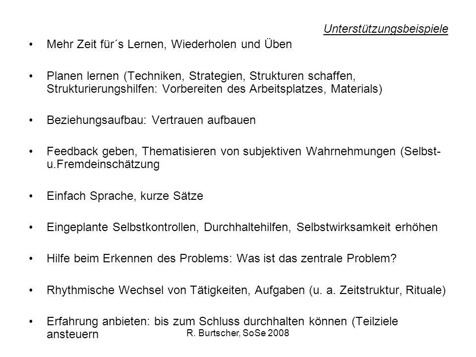 R. Burtscher, SoSe 2008 Unterstützungsbeispiele Mehr Zeit für´s Lernen, Wiederholen und Üben Planen lernen (Techniken, Strategien, Strukturen schaffen