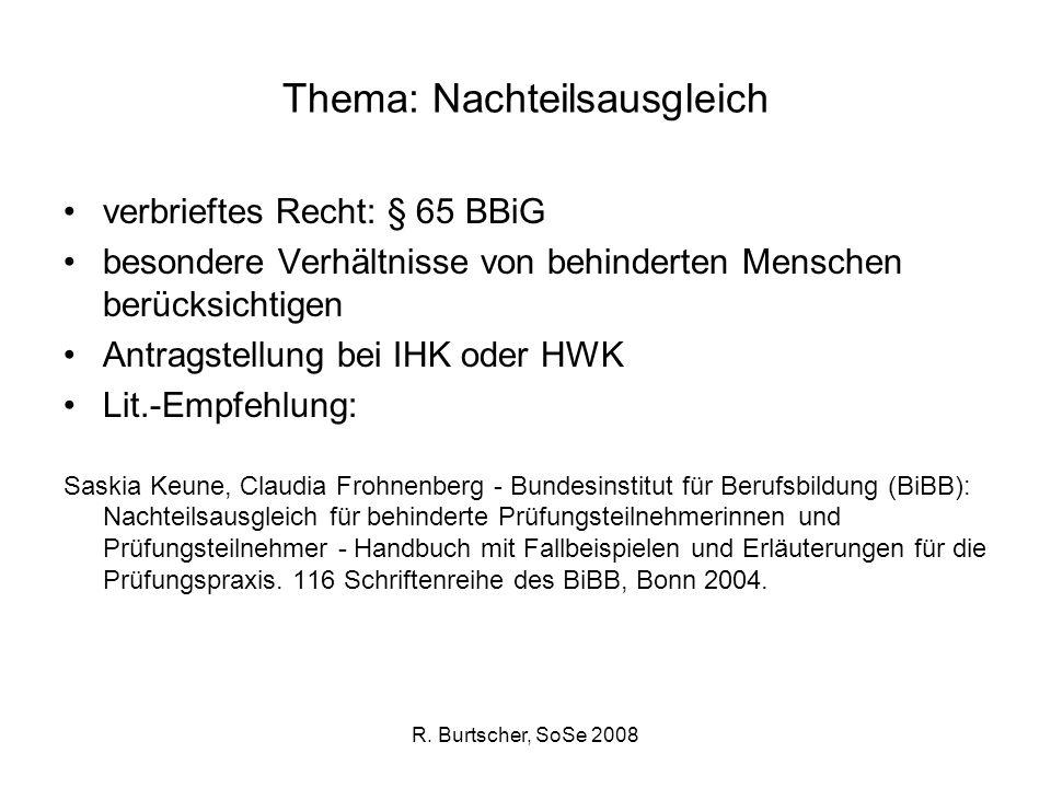 R. Burtscher, SoSe 2008 Thema: Nachteilsausgleich verbrieftes Recht: § 65 BBiG besondere Verhältnisse von behinderten Menschen berücksichtigen Antrags