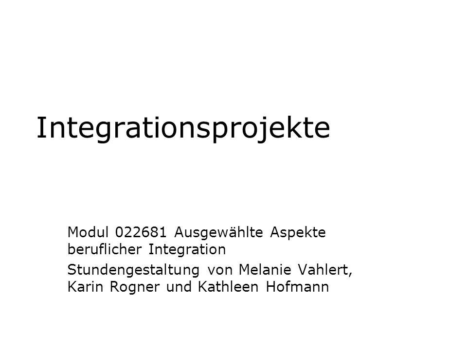 Integrationsprojekte Modul 022681 Ausgewählte Aspekte beruflicher Integration Stundengestaltung von Melanie Vahlert, Karin Rogner und Kathleen Hofmann