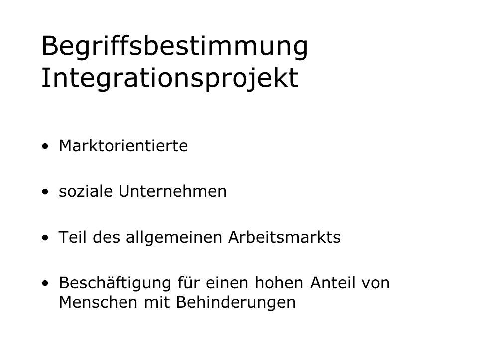 Begriffsbestimmung Integrationsprojekt Marktorientierte soziale Unternehmen Teil des allgemeinen Arbeitsmarkts Beschäftigung für einen hohen Anteil vo