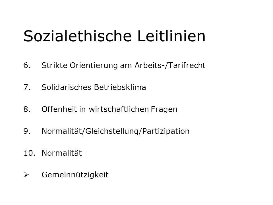 Sozialethische Leitlinien 6.Strikte Orientierung am Arbeits-/Tarifrecht 7.Solidarisches Betriebsklima 8.Offenheit in wirtschaftlichen Fragen 9.Normali