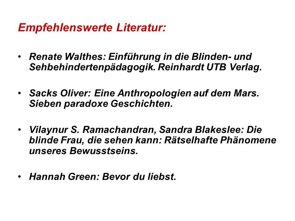 Empfehlenswerte Literatur: Renate Walthes: Einführung in die Blinden- und Sehbehindertenpädagogik. Reinhardt UTB Verlag. Sacks Oliver: Eine Anthropolo