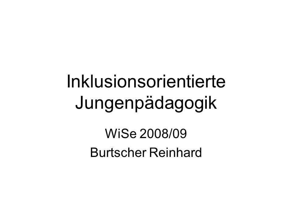 Inklusionsorientierte Jungenpädagogik WiSe 2008/09 Burtscher Reinhard