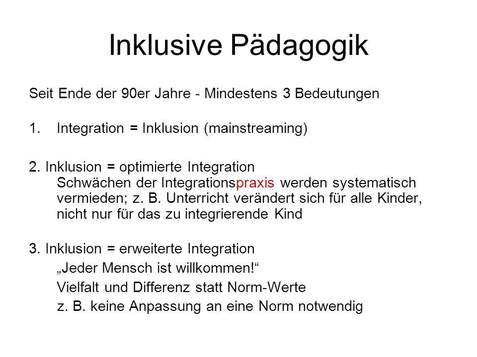 Inklusive Pädagogik Seit Ende der 90er Jahre - Mindestens 3 Bedeutungen 1.Integration = Inklusion (mainstreaming) 2. Inklusion = optimierte Integratio