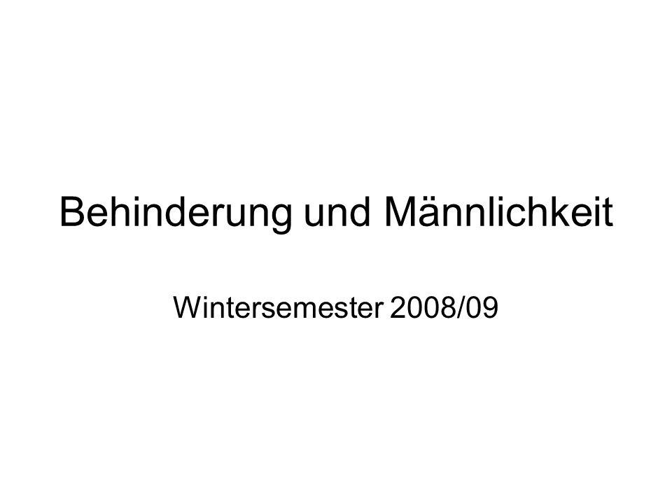 Behinderung und Männlichkeit Wintersemester 2008/09
