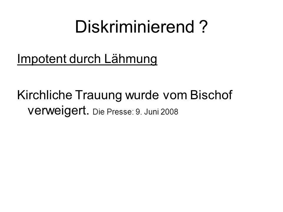 Diskriminierend ? Impotent durch Lähmung Kirchliche Trauung wurde vom Bischof verweigert. Die Presse: 9. Juni 2008