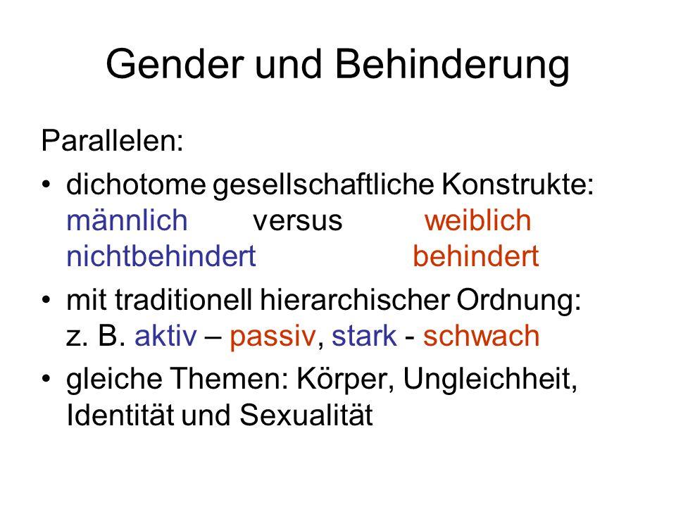 Gender und Behinderung Parallelen: dichotome gesellschaftliche Konstrukte: männlich versus weiblich nichtbehindert behindert mit traditionell hierarch