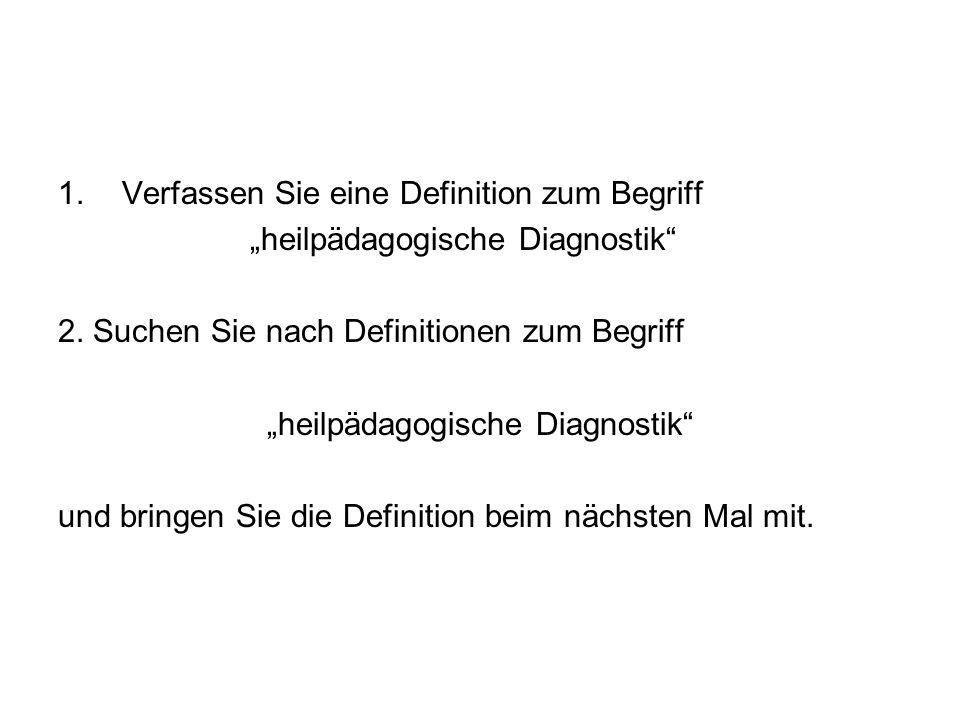 1.Verfassen Sie eine Definition zum Begriff heilpädagogische Diagnostik 2. Suchen Sie nach Definitionen zum Begriff heilpädagogische Diagnostik und br